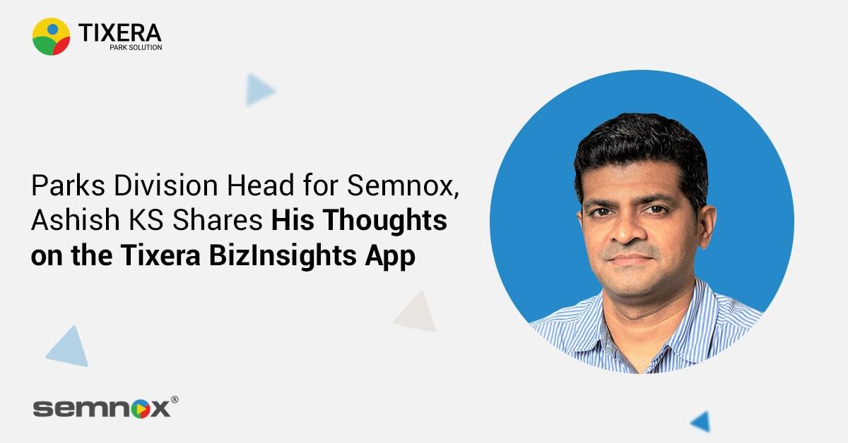 Parks Division Head for Semnox, Ashish KS Shares His Thoughts on the Tixera BizInsights App